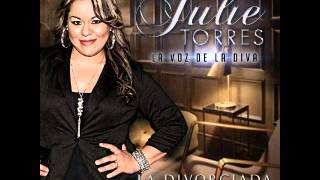 JULIE TORRES - LA VOZ DE LA DIVA - LA DIVORCIADA