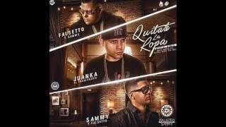 Sammy & Falsetto ft. Juanka - Quitate La Ropa (Official Remix)