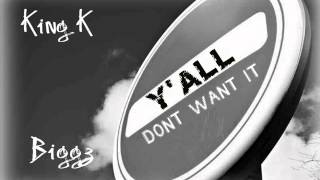 King K feat  Biggz- Yall Dont Want it (HYPE)
