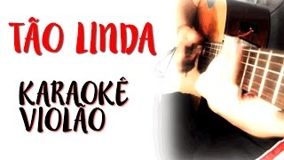 Tão Linda - Whindersson Nunes - Karaokê com Violão