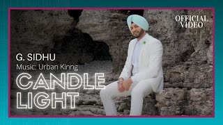 CANDLE LIGHT (Official Video) | G. Sidhu | Urban Kinng | Rupan Bal | Latest Punjabi Song 2017