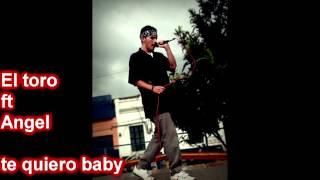 el toro ft angel ( te quiero baby )