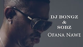 Dj Bongz and Sobz - Ofana Nawe (Official Music Video)