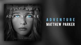 """Matthew Parker - """"Adventure"""""""