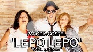 HUMOR: Paródia Gospel de Lepo Lepo - Só eu que peco -     Clipe Não Oficial