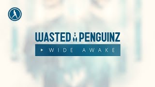 Wasted Penguinz - Wide Awake (Official Audio)