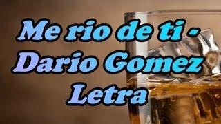 Me rio de ti - Dario Gomez (Letra)