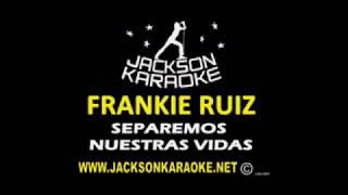 Frankie Ruiz   Separemos Nuestras Vidas karaoke
