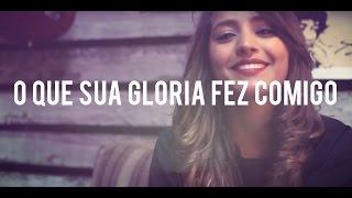 Mari Borges - O Que a Sua Glória Fez Comigo (Fernanda Brum)