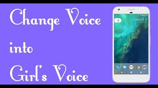 How to Change Your Voice into Girl Voice