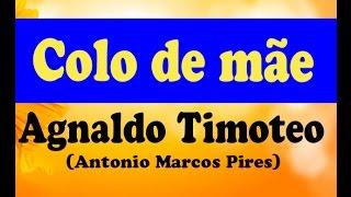 COLO DE MÃE (MÚSICA) - AGNALDO TIMOTEO (Autor Antonio Marcos Pires)