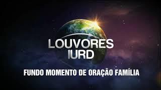 FUNDO MOMENTO DE ORAÇÃO FAMÍLIA IURD