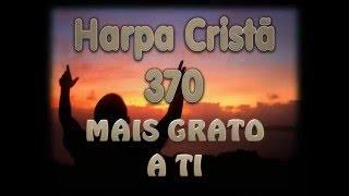 HARPA CRISTÃ 370 MAIS GRATO A TI
