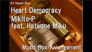 Heart Democracy/Mikito-P feat. Hatsune Miku [Music Box]