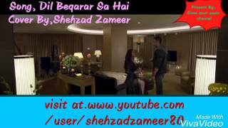 Dil Beqarar sa Hai (song cover by,shehzad zameer ) present by.saaz aour awaaz channel