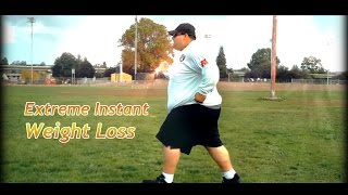 Extreme Instant Weight Loss