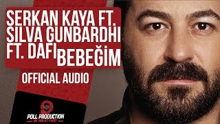 Serkan Kaya Ft. Silva Gunbardhi Ft. Dafi - Bebeğim ( Official Audio )