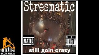 Stresmatic - Still Going Crazy [Thizzler.com]