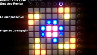 Für Elise ( Dubstep Remix ) Launchpad MK2S ( Project file by Danh Nguyễn) + Project File