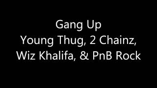Young Thug,2 Chainz,Wiz Khalifa & PnB Rock - Gang Up (Lyrics)