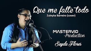 Que me falte todo menos su presencia - Sayda Flores (cover Solimar) width=