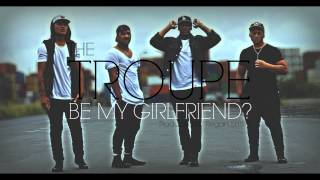 The Troupe - Be My Girlfriend (Prod. by Regan Smith)