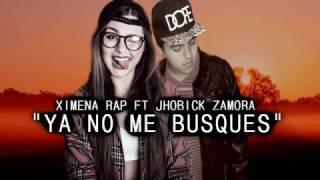 Ximena Rap - Ya no me busques ♥ Ft Jhobick Zamora  / Rap Romántico Femenino + Letra