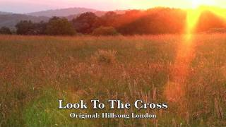 Look To The Cross - Hillsong London - Orchestral Cover