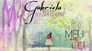 Gabriela Rocha /Teu santo Nome (Álbum Para onde Iremos?) (2014)