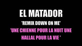 ▶️  EL MATADOR - DOWN ON ME REMIX ''UNE CHIENNE POUR LA NUIT UNE HALLAL POUR LA VIE''