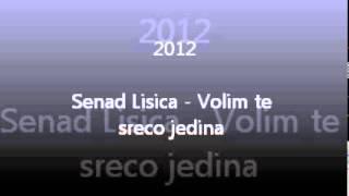 Senad Lisica 2012 - Volim te sreco jedina
