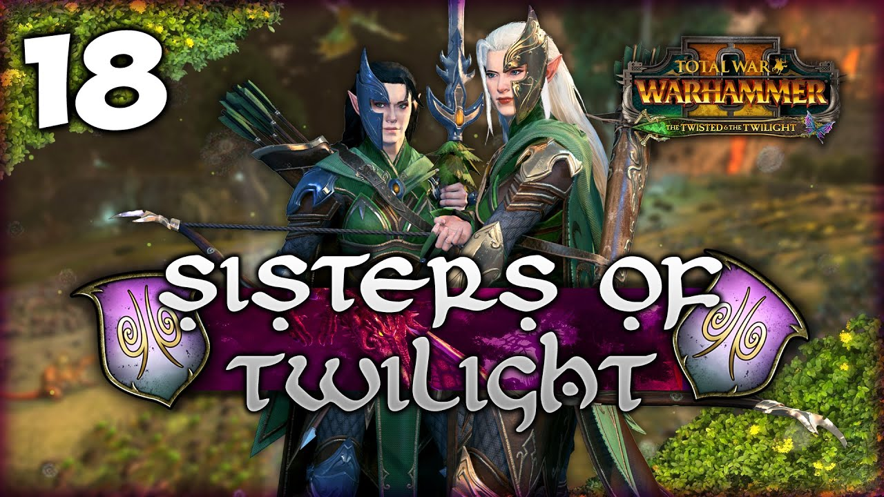 LionHeartx10 - FURY OF THE TREESINGER! Total War: Warhammer 2 - Heralds of Ariel - Sisters of Twilight Campaign #18