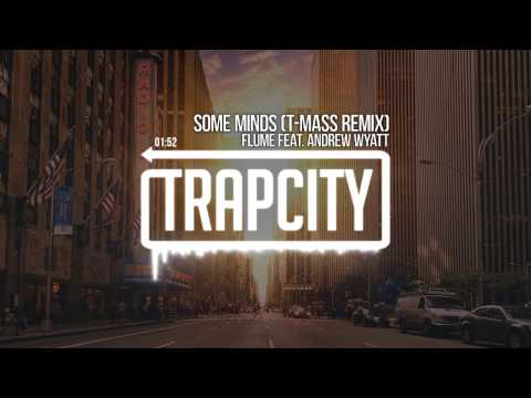 flume-some-minds-feat-andrew-wyatt-t-mass-remix-trap-city