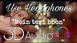 Mein teri hoon - Dhvani Bhanushali (3D AUDIO) with Lyrics | 3D VIRTUAL AUDIO SONG
