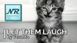 ✰ NO COPYRIGHT MUSIC ✰ Let Them Laugh - Vexento ✰ NR Background