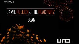 UNO022 - JAMIE FULLICK & THE REACTIVITZ :: Beam
