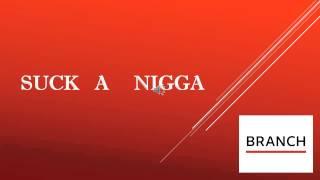 Suck a nigga The Branch Re al ft  nita