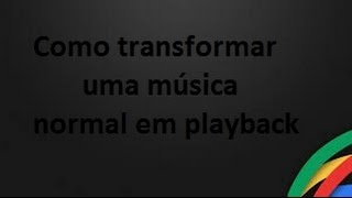 Como transformar uma música normal em playback