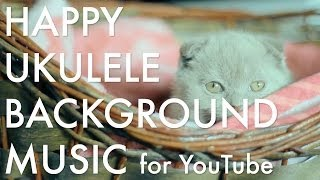 Happy Ukulele Background Music for YouTube by TacoMusic