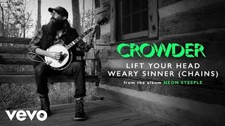 Crowder - Lift Your Head Weary Sinner (Chains) (Audio)