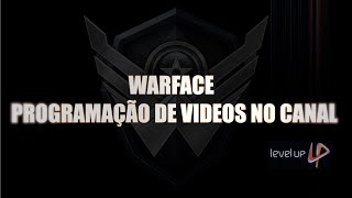 WARFACE - PROGRAMAÇÃO DE VIDEOS NO CANAL FT @SR35