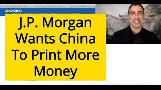 J.P. Morgan Wants China To Print More Money