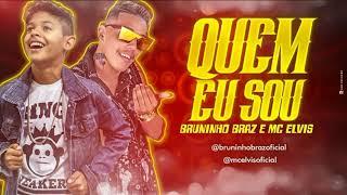 MC ELVIS E BRUNINHO BRAZ - QUEM EU SOU - MÚSICA NOVA 2018