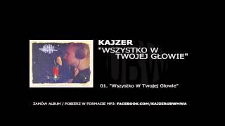 """Kajzer / UBW - """"Wszystko W Twojej Głowie"""" [audio][01/18]"""