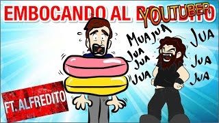 Embocando al Youtuber - feat. Alfredito