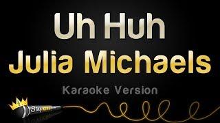 Julia Michaels - Uh Huh (Karaoke Version)