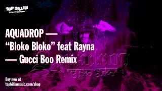 Aquadrop feat. Rayna - Bloko Bloko (Gucci Boo Remix)
