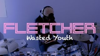 FLETCHER // Wasted Youth [DRUM COVER]