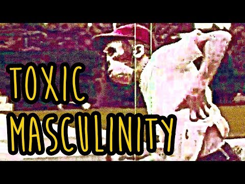 A MANLY video for MANLY men about TOXIC MASCULINITY