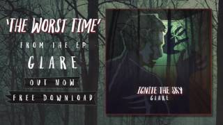 Ignite The Sky - The Worst Time [Audio]